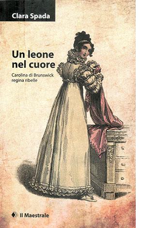 """La copertina di """"Un leone nel cuore"""" di Clara Spada (Il Maestrale)"""