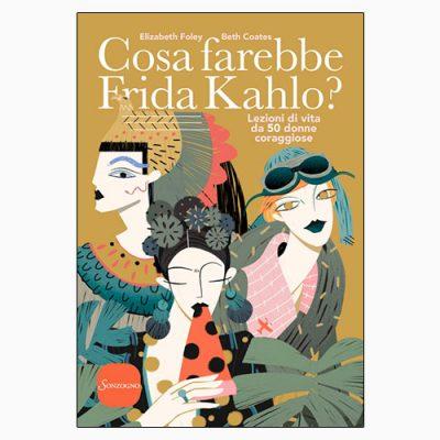 """""""COSA FAREBBE FRIDA KAHLO?"""" DI E. FOLEY E B. COATES"""