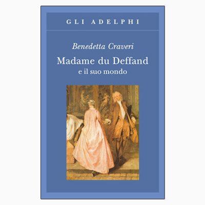 """La copertina di """"Madame du Deffand e il suo mondo"""", libro di Benedetta Craveri pubblicato da Adelphi"""