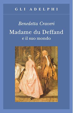 """La copertina di """"Madame du Deffand e il suo mondo"""" di Benedetta Craveri, pubblicato da Adelphi"""