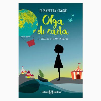 """La copertina del libro """"Olga di carta. Il viaggio straordinario"""", scritto da Elisabetta Gnone e pubblicato da Salani Editore"""