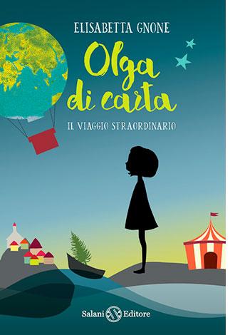 """La copertina di """"Olga di carta. Il viaggio straordinario"""" di Elisabetta Gnone, libro pubblicato da Salani Editore"""