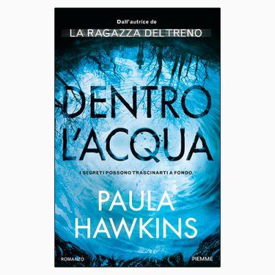 """La copertina di """"Dentro l'acqua"""", libro di Paula Hawkins pubblicato da Piemme"""