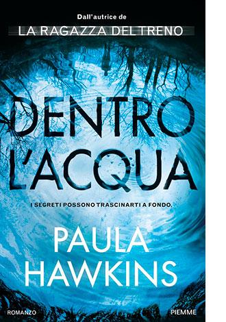 """La copertina di """"Dentro l'acqua"""" di Paula Hawkins, libro pubblicato da Piemme"""