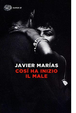 """La copertina di """"Così ha inizio il male"""" di Javier Marias (Einaudi)"""