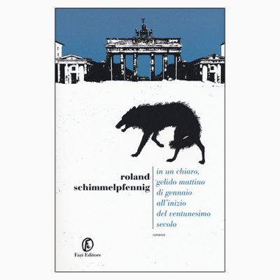 """La copertina di """"in un chiaro, gelido mattino di gennaio all'inizio del ventunesimo secolo"""" di Roland Schimmelpfennig, libro pubblicato da Fazi Editore"""