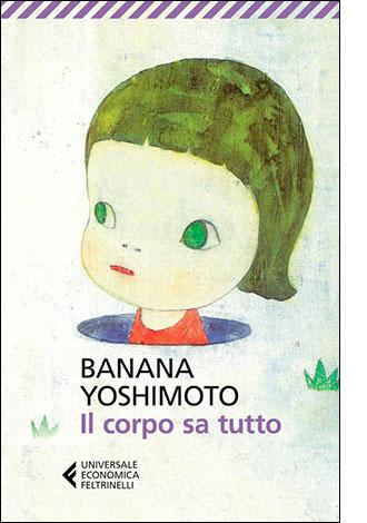 """La copertina del libro """"Il corpo sa tutto"""" di Banana Yoshimoto (Feltrinelli)"""