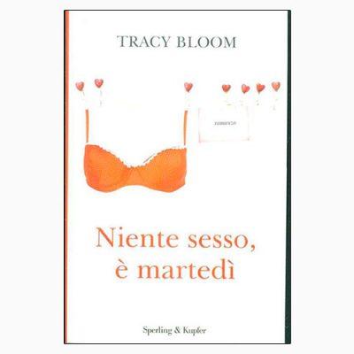 """La copertina di """"Niente sesso, è martedì"""" di Tracy Bloom (Sperling & Kupfer)"""
