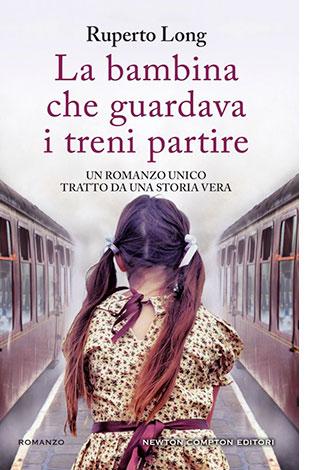 """La copertina de """"La bambina che guardava i treni partire"""" di Ruperto Long (Newton Compton Editori)"""