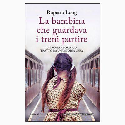 """La copertina de """"La bambina che guardava i treni partire"""", libro scritto da Ruperto Long e pubblicato da Newton Compton Editori"""