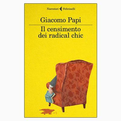 """La copertina de """"Il censimento dei radical chic"""" di Giovanni Papi (Feltrinelli)"""