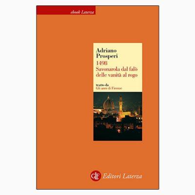 """La copertina di """"1498. Savonarola dal falò delle vanità al rogo"""", saggio di Adriano Prosperi edito da Laterza"""