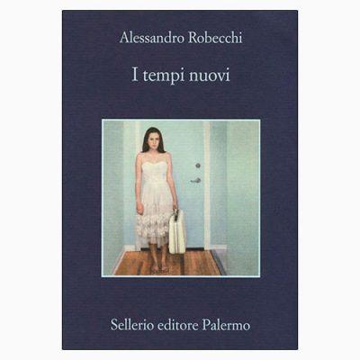 """La copertina de """"I tempi nuovi"""", libro giallo scritto da Alessandro Robecchi e pubblicato da Sellerio"""