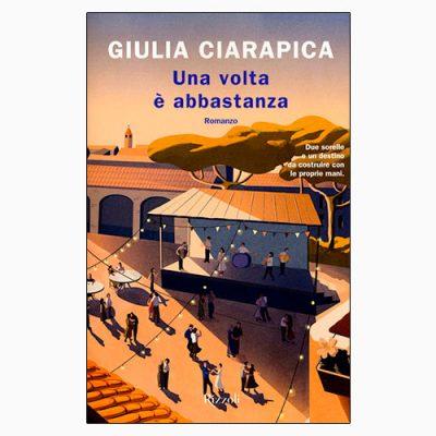 """La copertina di """"Una volta è abbastanza"""", libro scritto da Giulia Ciarapica e pubblicato da Rizzoli"""