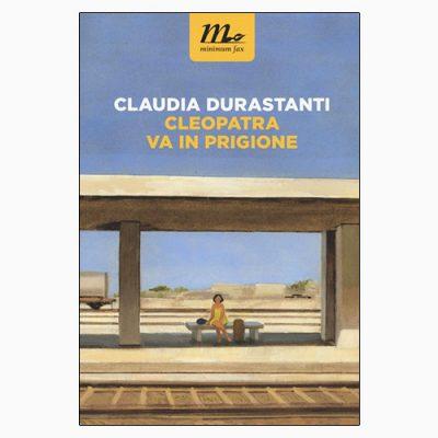 """La copertina di """"Cleopatra va in prigione"""", libro scritto da Claudia Durastanti e pubblicato da minimum fax"""