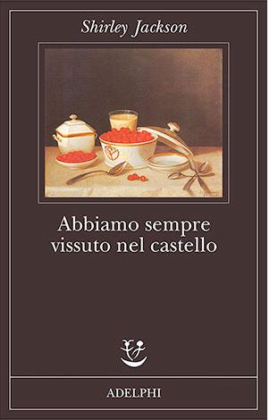 """La copertina di """"Abbiamo sempre vissuto nel castello"""", libro scritto da Shirley Jackson e pubblicato da Adelphi"""