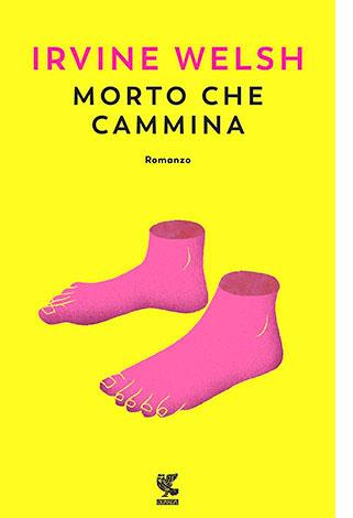 """La copertina di """"Morto che cammina"""" di Irvine Welsh (Guanda)"""