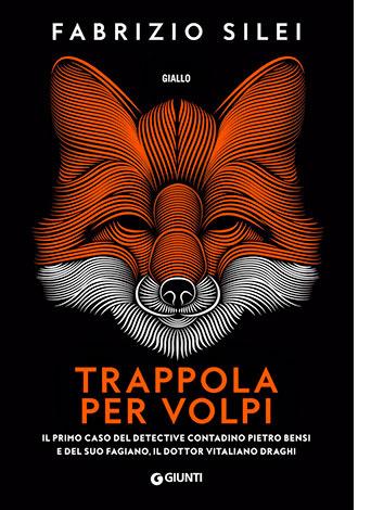 """La copertina del libro """"Trappola per volpi"""" di Maurizio Silei (Giunti)"""