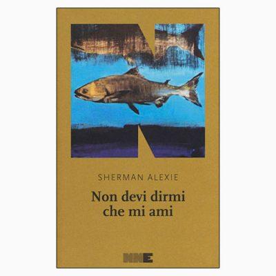 """La copertina di """"Non devi dirmi che mi ami"""", libro di Sherman Alexie pubblicato da NN Editore"""