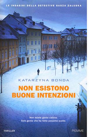 """La copertina di """"Non esistono buone intenzioni"""" di Katarzyna Bonda (Piemme)"""
