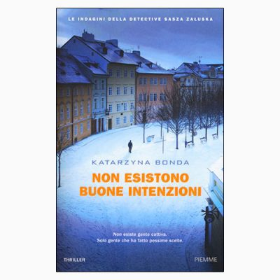 """La copertina di """"Non esistono buone intenzioni"""", libro di Katarzyna Bonda pubblicato da Piemme"""