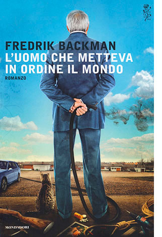 """La copertina de """"L'uomo che metteva in ordine il mondo"""", scritto da Fredrik Backman e pubblicato da Mondadori"""