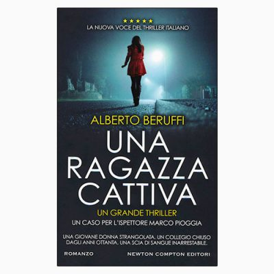 """La copertina del libro """"Una ragazza cattiva"""" di Alberto Buffi (Newton Compton Editori)"""