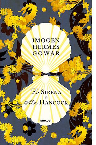 "La copertina de ""La sirena e Mrs Hancock"", libro scritto da Imogen Hermes Gowar (Einaudi)"