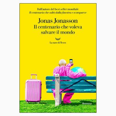 """La copertina de """"Il centenario che voleva salvare il mondo"""", libro scritto da Jonas Jonasson e pubblicato da La nave di Teseo"""