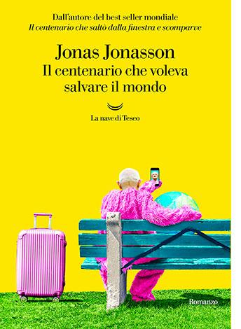 """La copertina del libro """"Il centenario che voleva salvare il mondo"""" di Jonas Jonasson (La nave di Teseo)"""