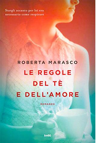 """La copertina de """"Le regole del tè e dell'amore"""", libro scritto da Roberta Marasco e pubblicato da tre60"""