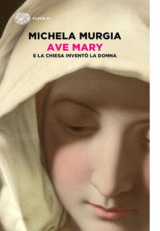 """La copertina di """"Ave Mary"""", libro scritto da Michela Murgia e pubblicato da Einaudi"""