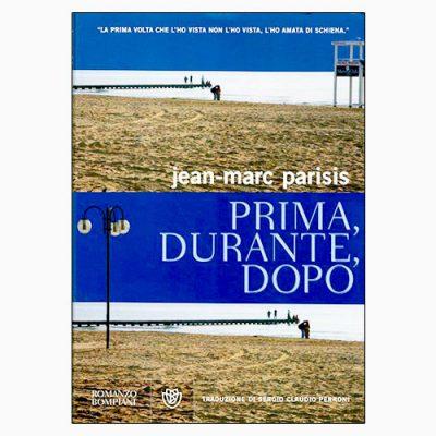 """La copertina del libro """"Prima, durante, dopo"""" di Jean-Marc Parisis (Bompiani)"""