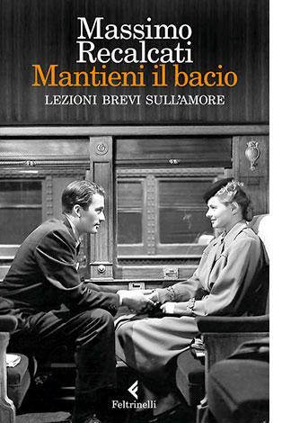 """La copertina del libro """"Mantieni il bacio"""" di Massimo Recalcati (Feltrinelli)"""