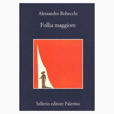 """La copertina di """"Follia maggiore"""", libro scritto da Alessandro Robecchi e pubblicato da Sellerio Editore"""