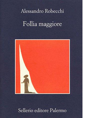 """La copertina di """"Follia maggiore"""", libro di Alessandro Robecchi (Sellerio Editore)"""
