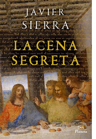 """La copertina de """"La cena segreta"""", libro scritto da Javier Sierra e pubblicato da DeA Planeta Libri"""