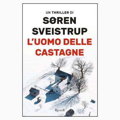 """La copertina del libro """"L'uomo delle castagne"""", scritto da Søren Sveistrup e pubblicato da Rizzoli"""