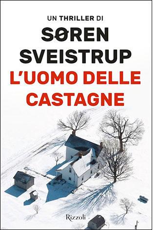 """La copertina de """"L'uomo delle castagne"""" di Søren Sveistrup (Rizzoli)"""