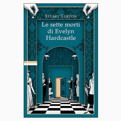 """La copertina del libro """"Le sette morti di Evelyn Hardcastle"""", scritto da Stuart Turton e pubblicato da Neri Pozza"""