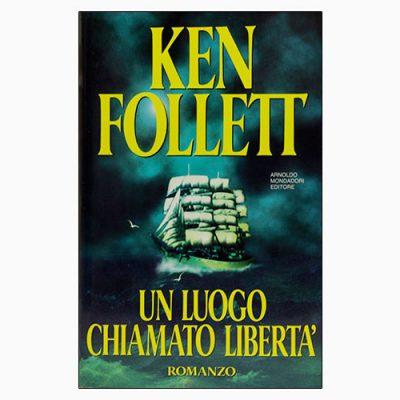 """La copertina di """"Un luogo chiamato libertà"""", libro scritto da Ken Follett e pubblicato da Mondadori"""