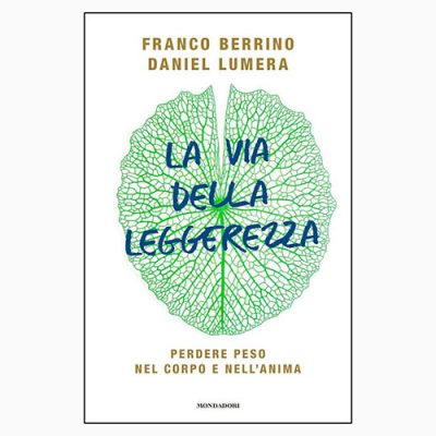"""La copertina del libro """"La via della leggerezza"""" di Franco Berrino e Daniel Lumera (Mondadori)"""