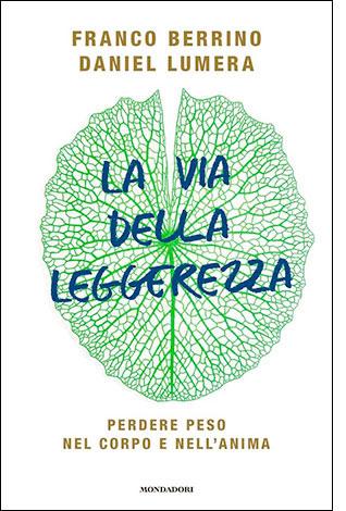 """La copertina del libro """"La via della leggerezza"""", scritto da Franco Berrino e Daniel Lumera e pubblicato da Mondadori"""