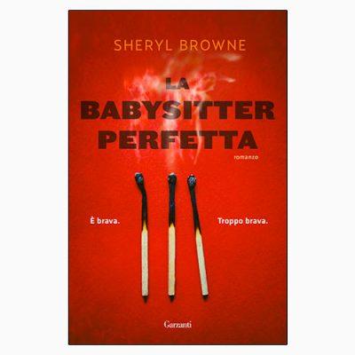 """La copertina del libro """"La babysitter perfetta"""", scritto da Sheryl Browne e pubblicato da Garzanti"""