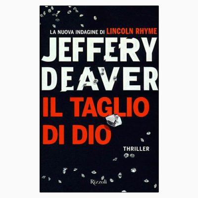 """La copertina del libro """"Il taglio di Dio"""" di Jeffery Deaver (Rizzoli)"""