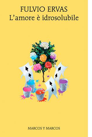 """La copertina del libro """"L'amore è idrosolubile"""", scrotto da Fulvio Ervas e pubblicato da Marcos y Marcos"""