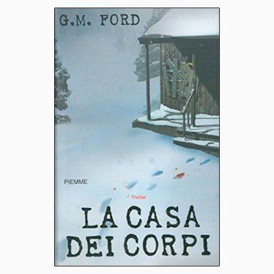 """La copertina de """"La casa dei corpi"""", libro scritto da G. M. Ford e pubblicato da Piemme"""
