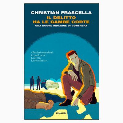 """La copertina de """"Il delitto ha le gambe corte"""", scritto da Christian Frascella e pubblicato da Einaudi"""