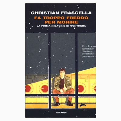 """La copertina di """"Fa troppo freddo per morire"""", libro scritto da Christian Frascella e pubblicato da Einaudi"""