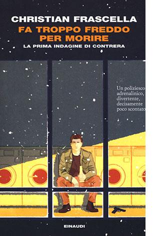 """La copertina del libro """"Fa troppo freddo per morire"""" di Christian Frascella (Einaudi)"""